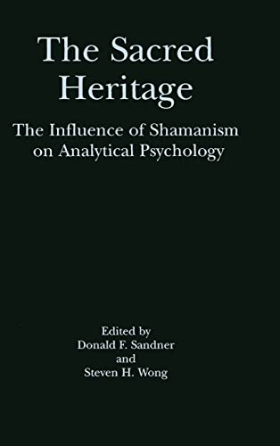 9780415915151: The Sacred Heritage: The Influence of Shamanism on Analytical Psychology