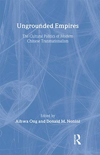 9780415915427: Ungrounded Empires: The Cultural Politics of Modern Chinese Transnationalism