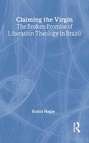 9780415915663: Claiming the Virgin: The Broken Promise of Liberation Theology in Brazil
