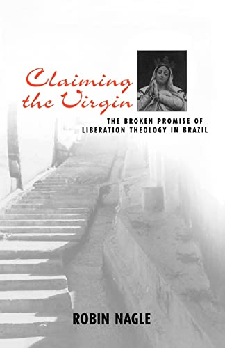 9780415915670: Claiming the Virgin: The Broken Promise of Liberation Theology in Brazil