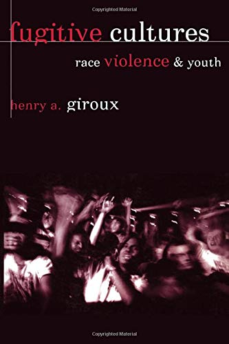 Fugitive Cultures: Race, Violence, and Youth (0415915783) by Henry A. Giroux