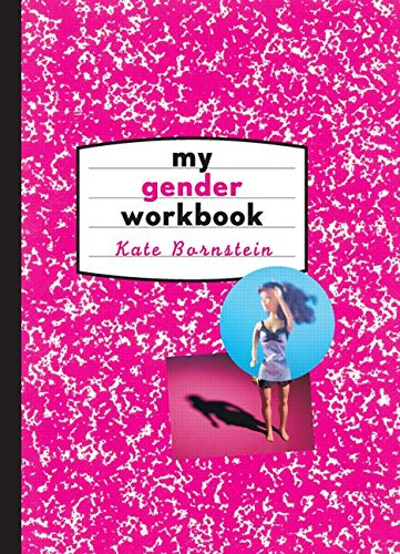 9780415916721: My Gender Workbook: How to Become a Real Man, a Real Woman, the Real You, or Something Else Entirely
