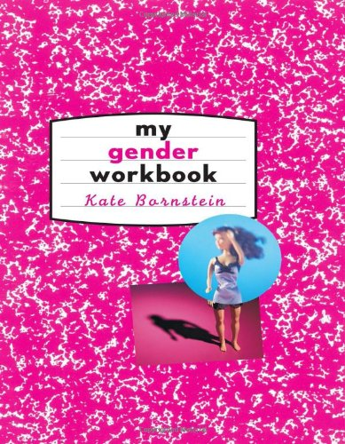 9780415916738: My Gender Workbook: How to Become a Real Man, a Real Woman, the Real You, or Something Else Entirely