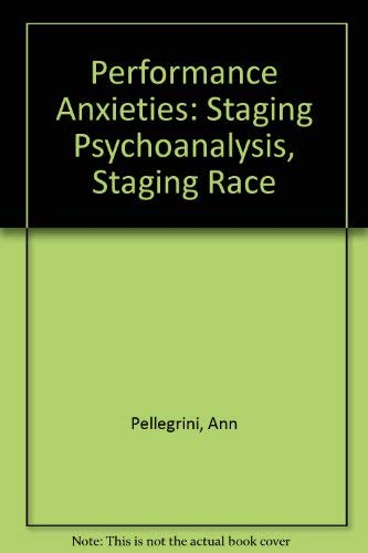 9780415916851: Performance Anxieties: Staging Psychoanalysis, Staging Race