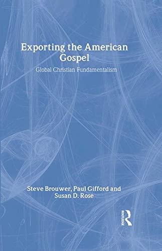 9780415917117: Exporting the American Gospel: Global Christian Fundamentalism