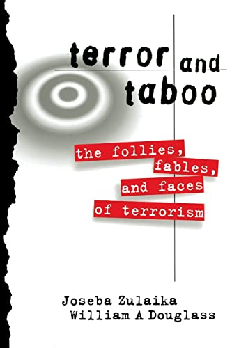 Terror and Taboo: The Follies, Fables, and Faces of Terrorism (041591759X) by Zulaika, Joseba; Douglass, William