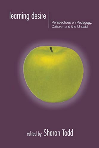 9780415917674: Learning Desire: Perspectives on Pedagogy, Culture, and the Unsaid