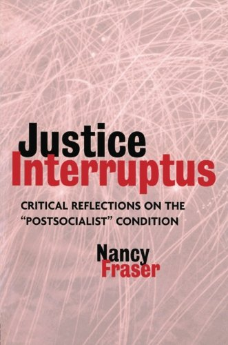 "Justice Interruptus: Critical Reflections on the ""Postsocialist"": Fraser, Nancy"