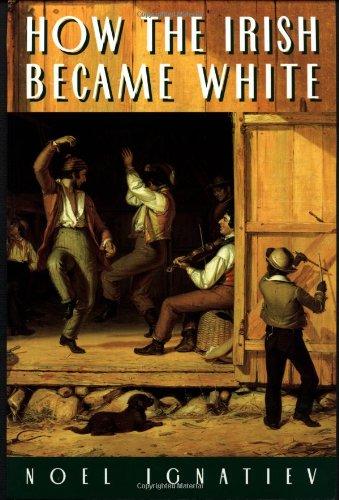 How the Irish Became White: Noel Ignatiev