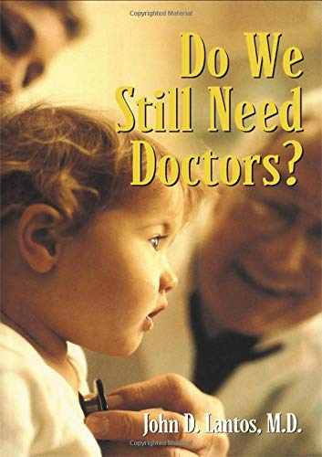 Do We Still Need Doctors? (Reflective Bioethics).: Lantos, John D.