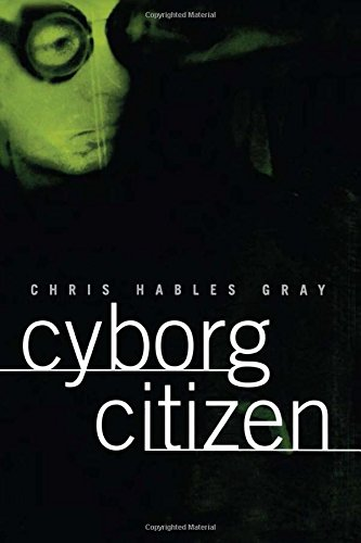 9780415919784: Cyborg Citizen: Politics in the Posthuman Age