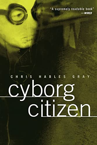 9780415919791: Cyborg Citizen: Politics in the Posthuman Age