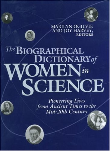 The Biographical Dictionary of Women in Science: Pioneering Lives from Ancient Times to the Mid-...