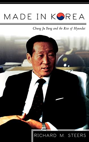 Made in Korea: Chung Ju Yung and the Rise of Hyundai: Steers, Richard M.