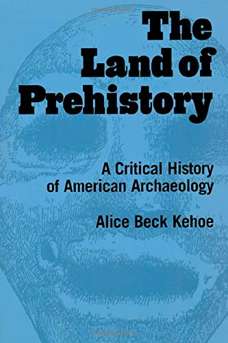 9780415920544: The Land of Prehistory: A Critical History of American Archaeology
