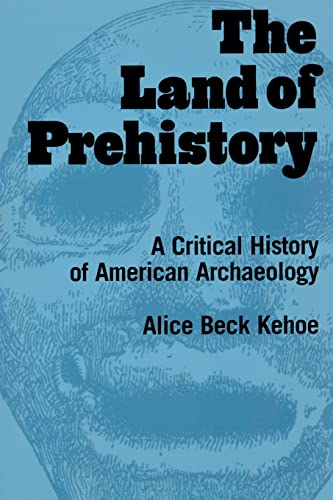 9780415920551: The Land of Prehistory: A Critical History of American Archaeology