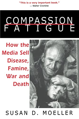 9780415920988: Compassion Fatigue: How the Media Sell Disease, Famine, War and Death