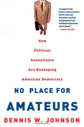 9780415921251: No Place for Amateurs: How Political Consultants are Reshaping American Democracy