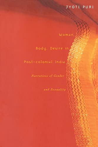 Woman, Body, Desire in Post-Colonial India: Narratives: Jyoti Puri