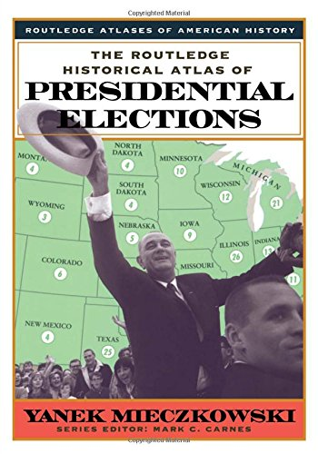 9780415921336: The Routledge Historical Atlas of Presidential Elections (Routledge Atlases of American History)