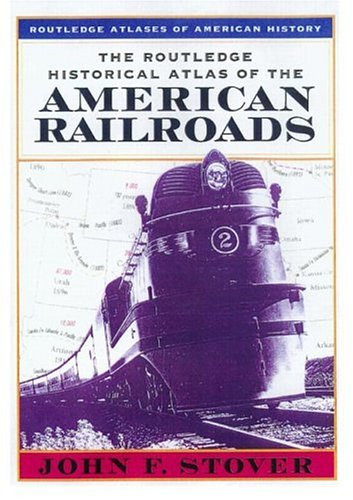 9780415921343: The Routledge Historical Atlas of the American Railroads (Routledge Atlases of American History)