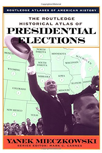 9780415921398: The Routledge Historical Atlas of Presidential Elections (Routledge Atlases of American History)