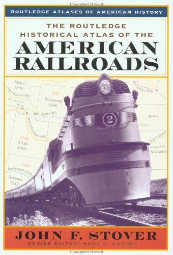 9780415921404: The Routledge Historical Atlas of the American Railroads (Routledge Atlases of American History)