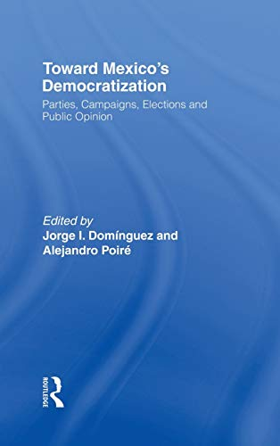 Toward Mexico's Democratization: Parties, Campaigns, Elections and Public Opinion: Routledge