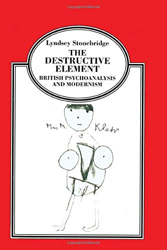 9780415921619: The Destructive Element: British Psychoanalysis and Modernism