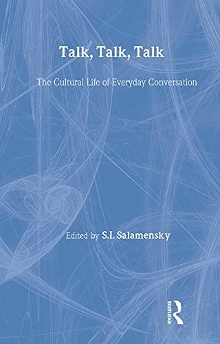9780415921701: Talk, Talk, Talk: The Cultural Life of Everyday Conversation