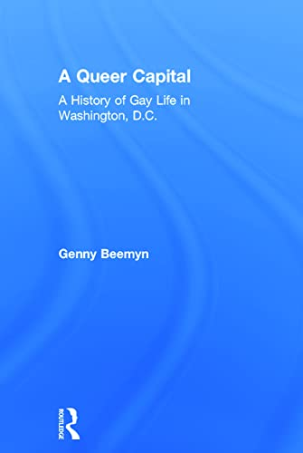 9780415921725: A Queer Capital: A History of Gay Life in Washington D.C.