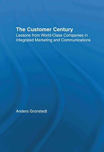 9780415921992: The Customer Century: Lessons from World Class Companies in Integrated Communications (Routledge Corporate Communication Series)