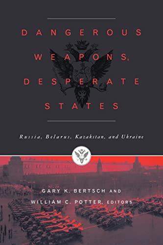 9780415922371: Dangerous Weapons, Desperate States: Russia, Belarus, Kazakstan and Ukraine