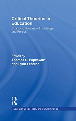Critical Theories in Education: Changing Terrains of: Thomas Popkewitz (Editor),