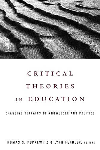 Critical Theories in Education: Changing Terrains of: Editor-Thomas Popkewitz; Editor-Lynn