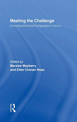 9780415922487: Meeting the Challenge: Innovative Feminist Pedagogies in Action
