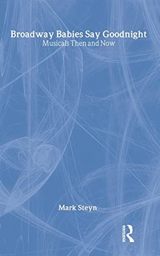 9780415922869: Broadway Babies Say Goodnight: Musicals Then and Now