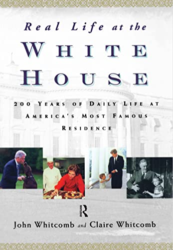 Real Life at the White House: 200 Years of Daily Life at America's Most Famous Residence (0415923204) by Whitcomb, Claire; Whitcomb, John