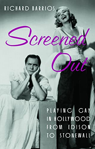 Screened Out: Playing Gay in Hollywood from: Richard Barrios