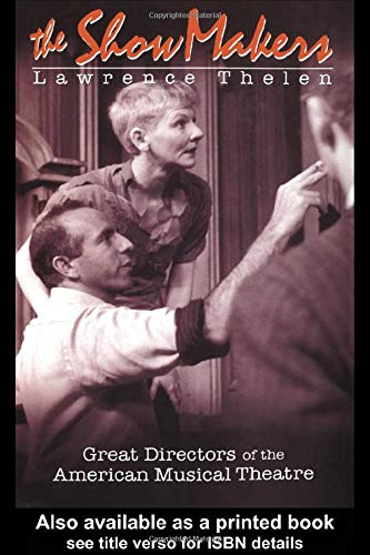 9780415923460: The Show Makers: Great Directors of the American Musical Theatre
