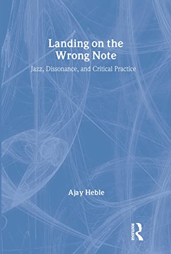 9780415923484: Landing on the Wrong Note: Jazz, Dissonance, and Critical Practice