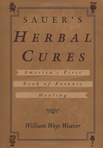 Sauer's Herbal Cures: Weaver, William Woys