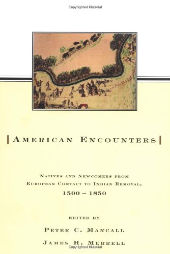 9780415923750: American Encounters: Natives and Newcomers from European Contact to Indian Removal, 1500-1850
