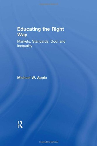 Educating the Right Way: Markets, Standards, God, and Inequality (041592460X) by Michael W. Apple