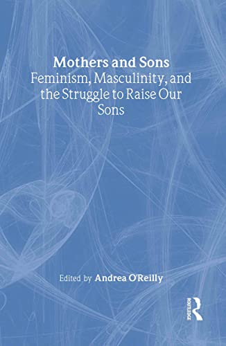 9780415924894: Mothers and Sons: Feminism, Masculinity, and the Struggle to Raise Our Sons