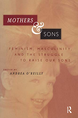 9780415924900: Mothers and Sons: Feminism, Masculinity, and the Struggle to Raise Our Sons