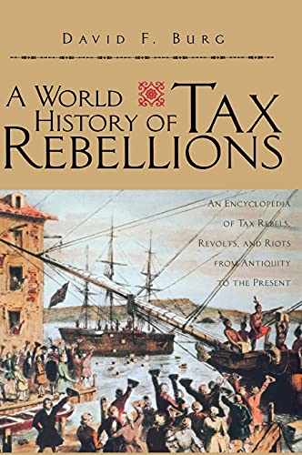 9780415924986: A World History of Tax Rebellions: An Encyclopedia of Tax Rebels, Revolts, and Riots from Antiquity to the Present