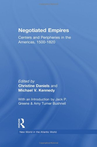 9780415925389: Negotiated Empires: Centers and Peripheries in the Americas, 1500–1820 (New World in the Atlantic World)