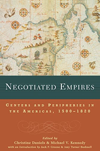 9780415925396: Negotiated Empires: Centers and Peripheries in the Americas, 1500–1820: Centers and Peripheries in the New World, 1500-1820 (New World in the Atlantic World)