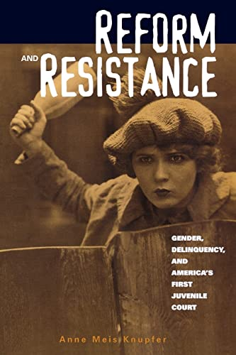 9780415925983: Reform and Resistance: Gender, Delinquency, and America's First Juvenile Court
